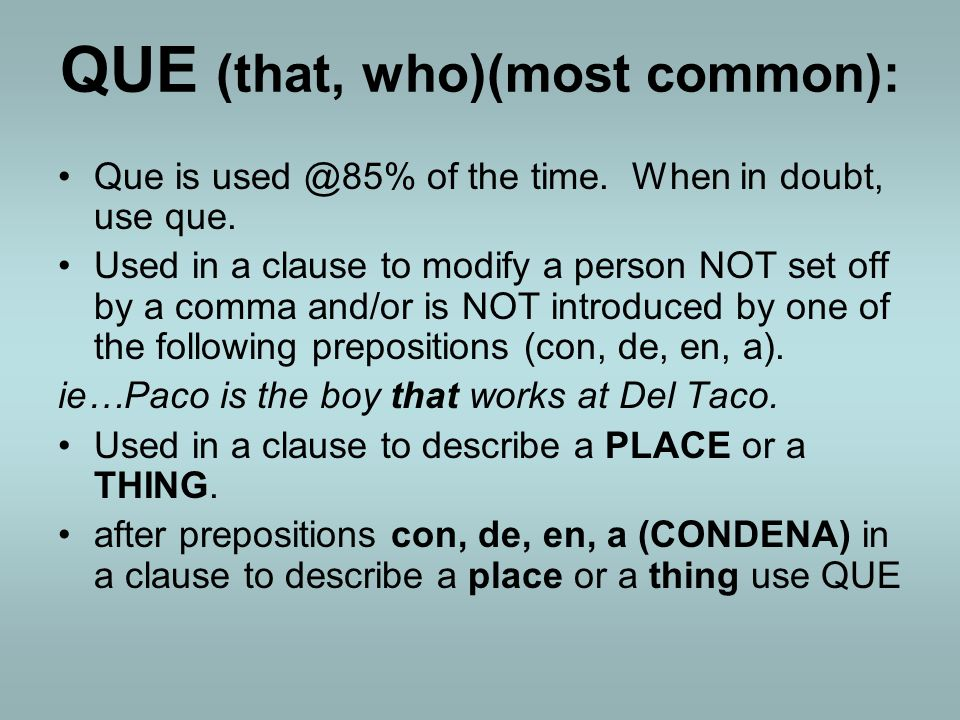 QUE (that, who)(most common):