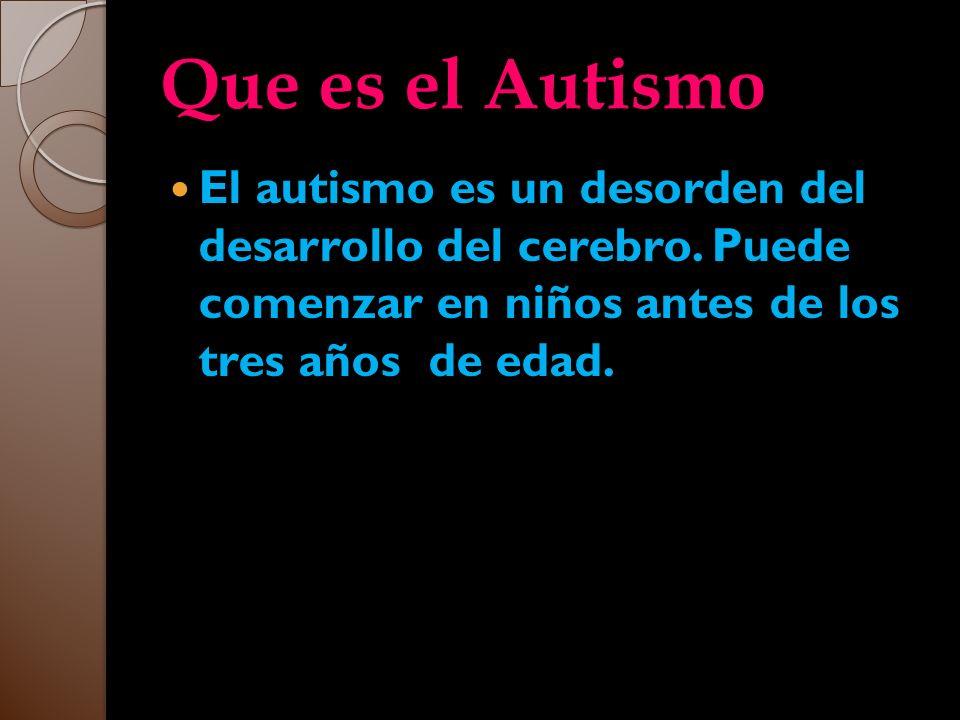 Que es el Autismo El autismo es un desorden del desarrollo del cerebro.