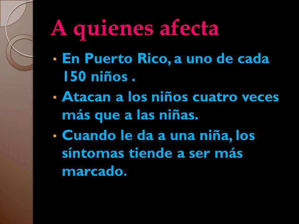 A quienes afecta En Puerto Rico, a uno de cada 150 niños .