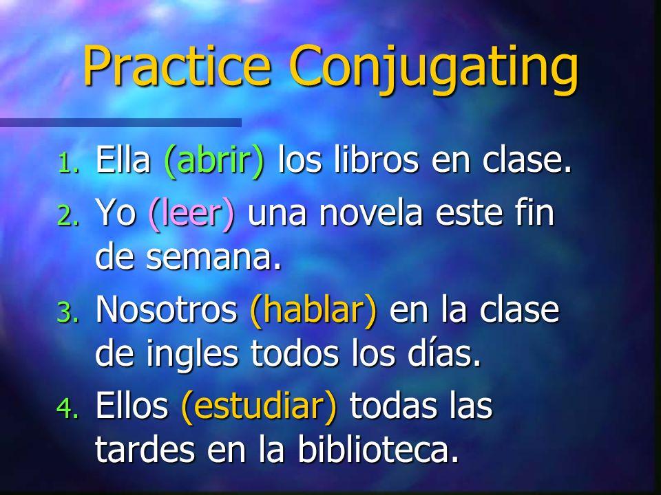 Practice Conjugating Ella (abrir) los libros en clase.
