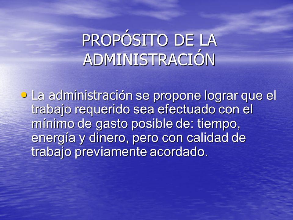 PROPÓSITO DE LA ADMINISTRACIÓN