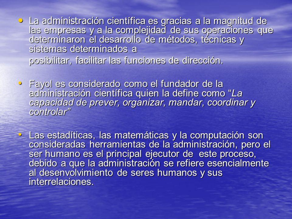 La administración científica es gracias a la magnitud de las empresas y a la complejidad de sus operaciones que determinaron el desarrollo de métodos, técnicas y sistemas determinados a