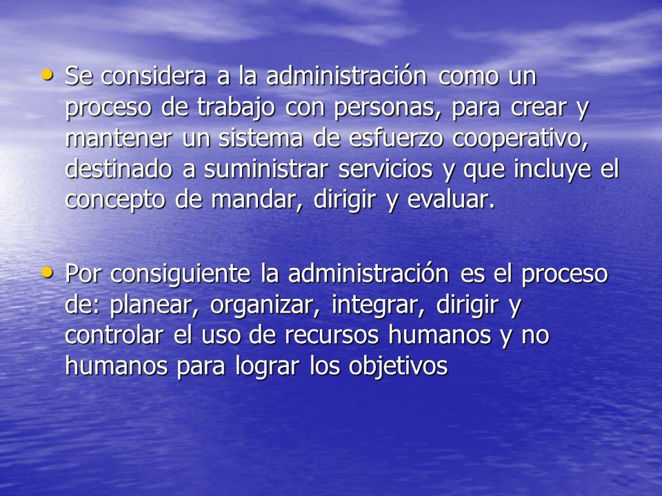 Se considera a la administración como un proceso de trabajo con personas, para crear y mantener un sistema de esfuerzo cooperativo, destinado a suministrar servicios y que incluye el concepto de mandar, dirigir y evaluar.