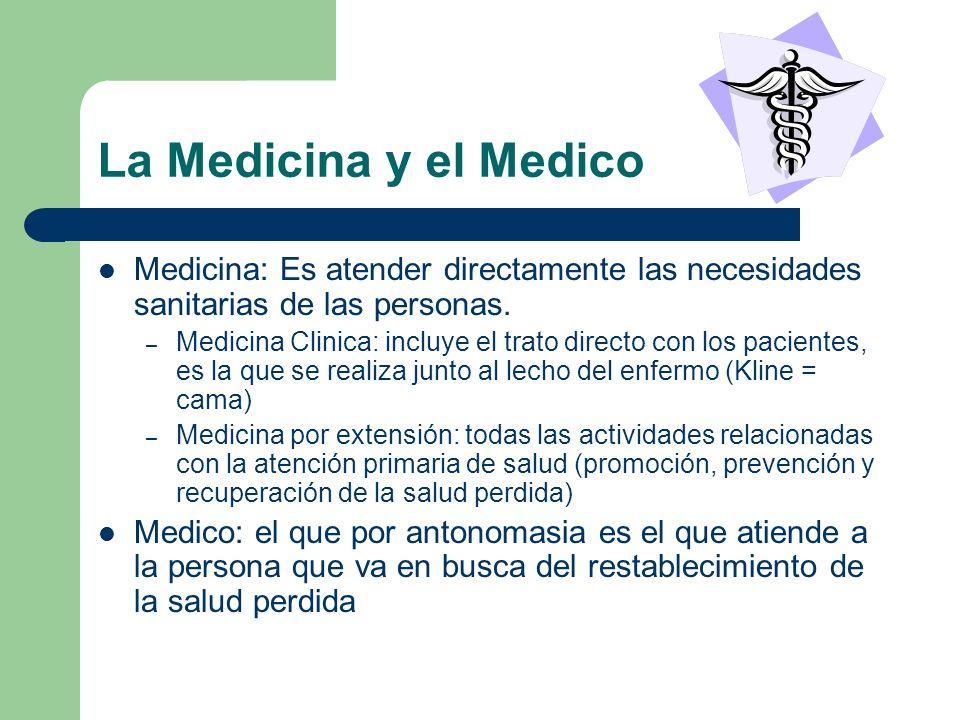 La Medicina y el Medico Medicina: Es atender directamente las necesidades sanitarias de las personas.