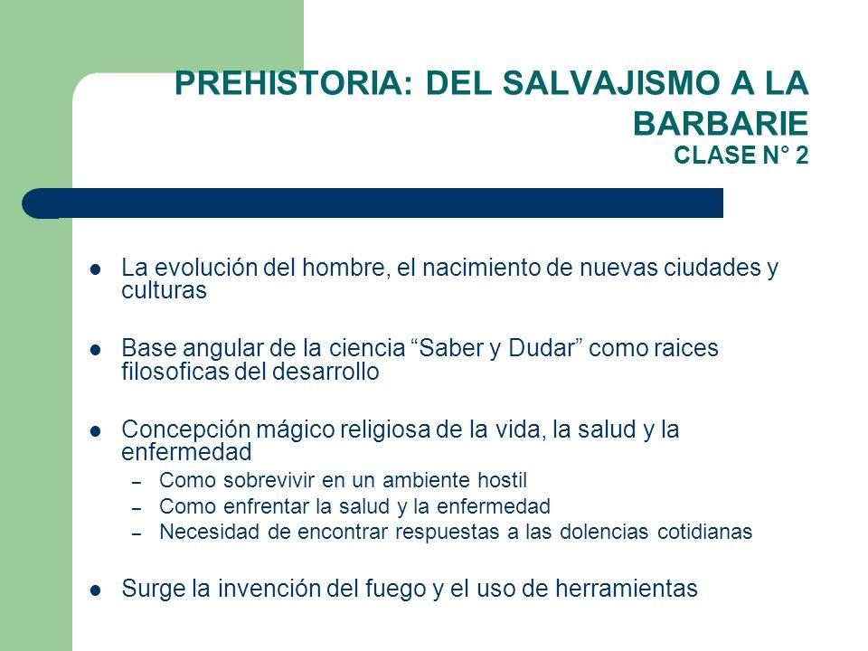 PREHISTORIA: DEL SALVAJISMO A LA BARBARIE CLASE N° 2