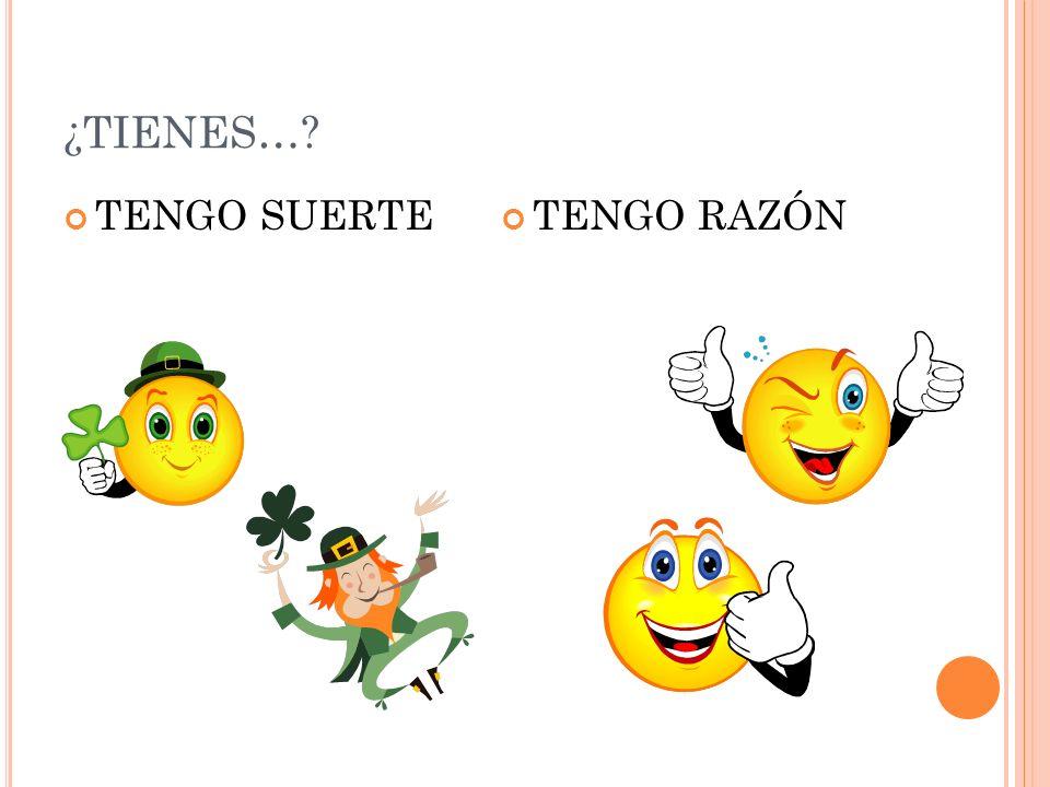 ¿TIENES… TENGO SUERTE TENGO RAZÓN
