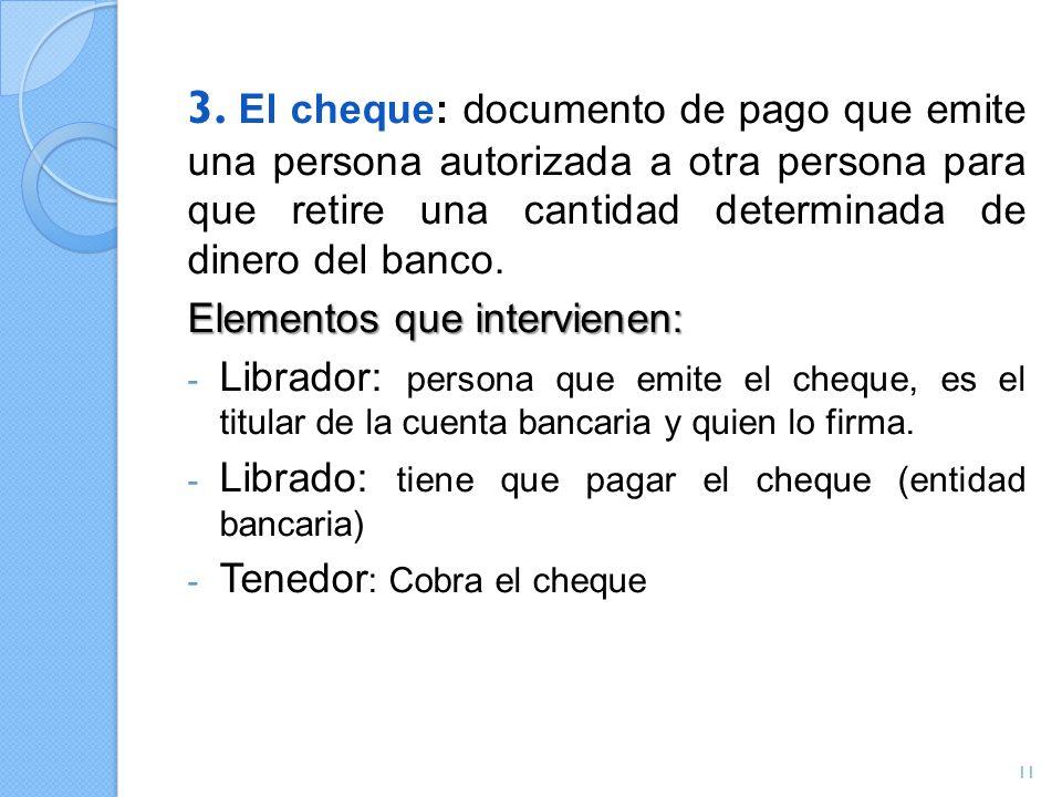 3. El cheque: documento de pago que emite una persona autorizada a otra persona para que retire una cantidad determinada de dinero del banco.