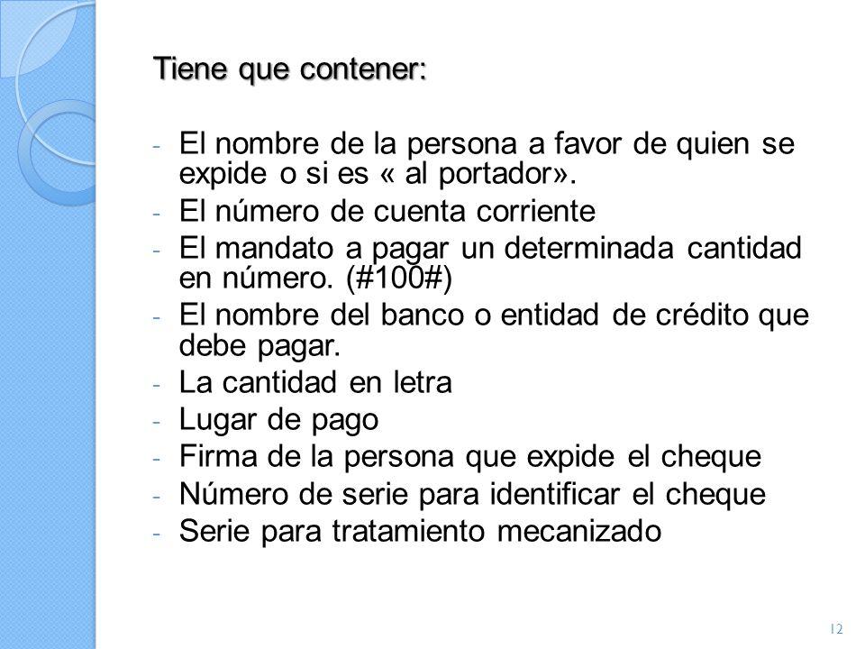 Tiene que contener: El nombre de la persona a favor de quien se expide o si es « al portador». El número de cuenta corriente.