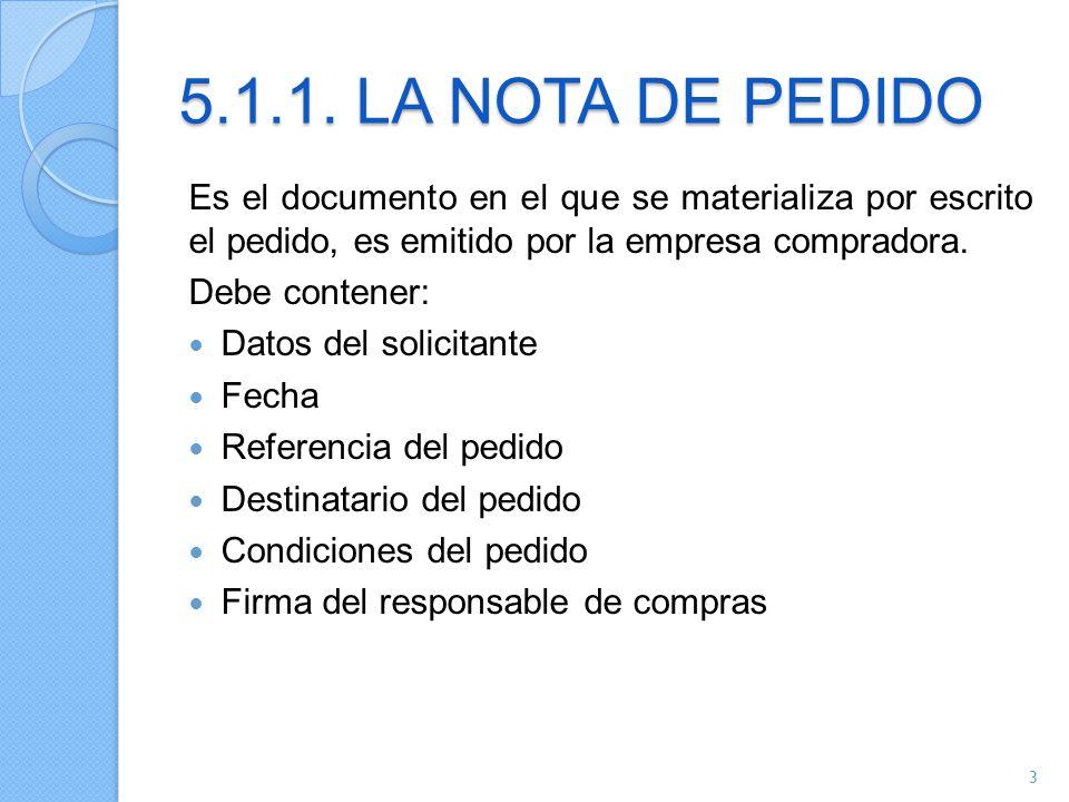 5.1.1. LA NOTA DE PEDIDO Es el documento en el que se materializa por escrito el pedido, es emitido por la empresa compradora.