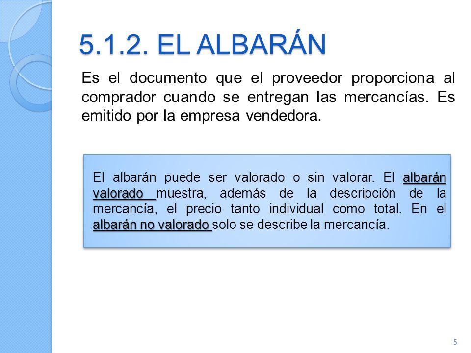 5.1.2. EL ALBARÁN Es el documento que el proveedor proporciona al comprador cuando se entregan las mercancías. Es emitido por la empresa vendedora.