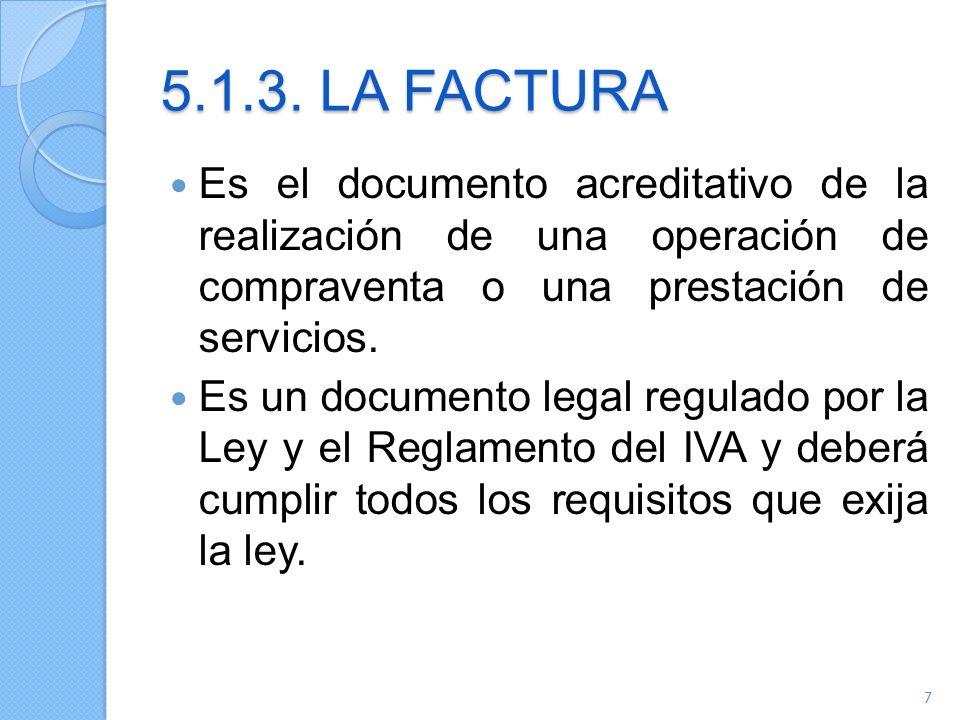 5.1.3. LA FACTURA Es el documento acreditativo de la realización de una operación de compraventa o una prestación de servicios.