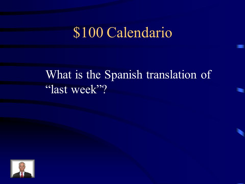 $100 Calendario What is the Spanish translation of last week
