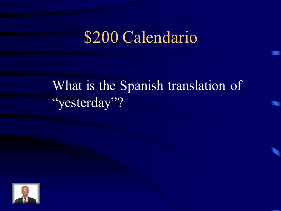 $200 Calendario What is the Spanish translation of yesterday