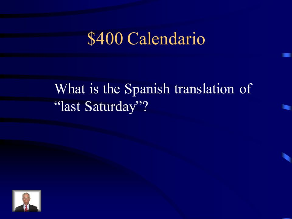 $400 Calendario What is the Spanish translation of last Saturday