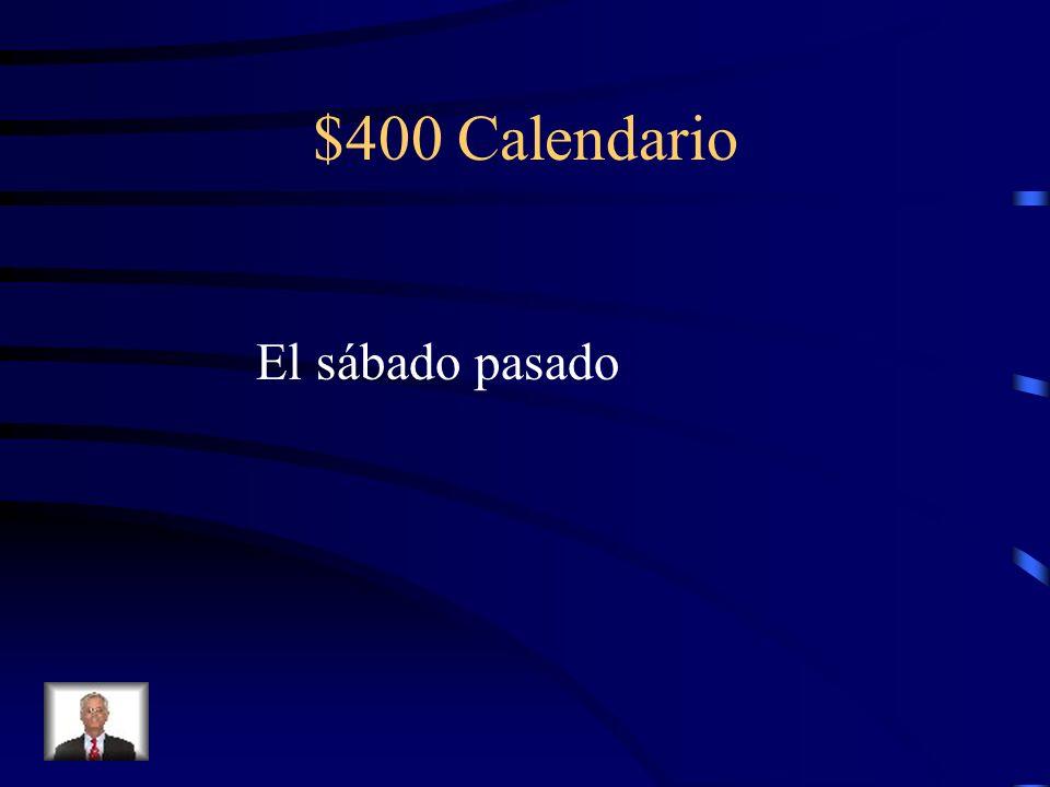 $400 Calendario El sábado pasado