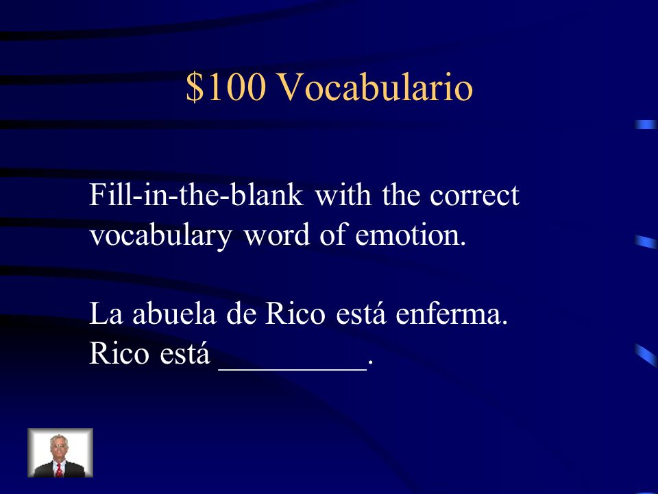 $100 VocabularioFill-in-the-blank with the correct vocabulary word of emotion.