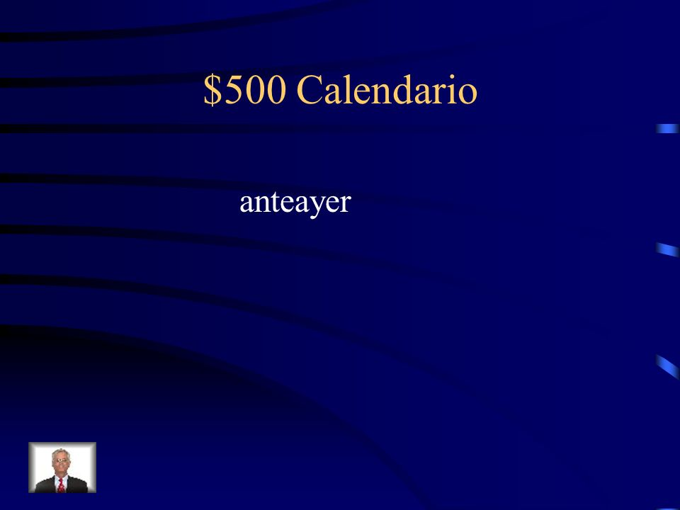 $500 Calendario anteayer
