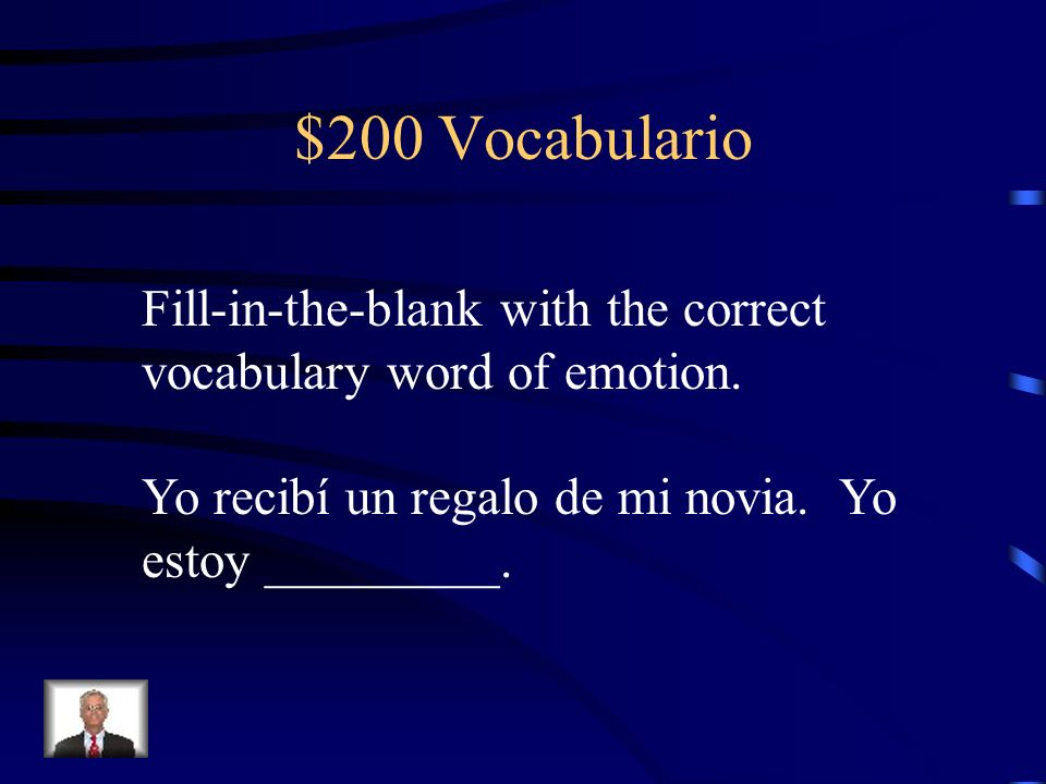 $200 VocabularioFill-in-the-blank with the correct vocabulary word of emotion.