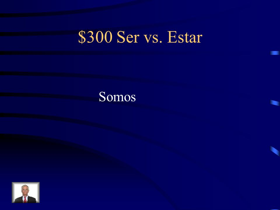 $300 Ser vs. Estar Somos