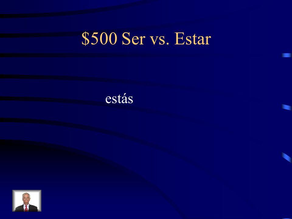 $500 Ser vs. Estar estás