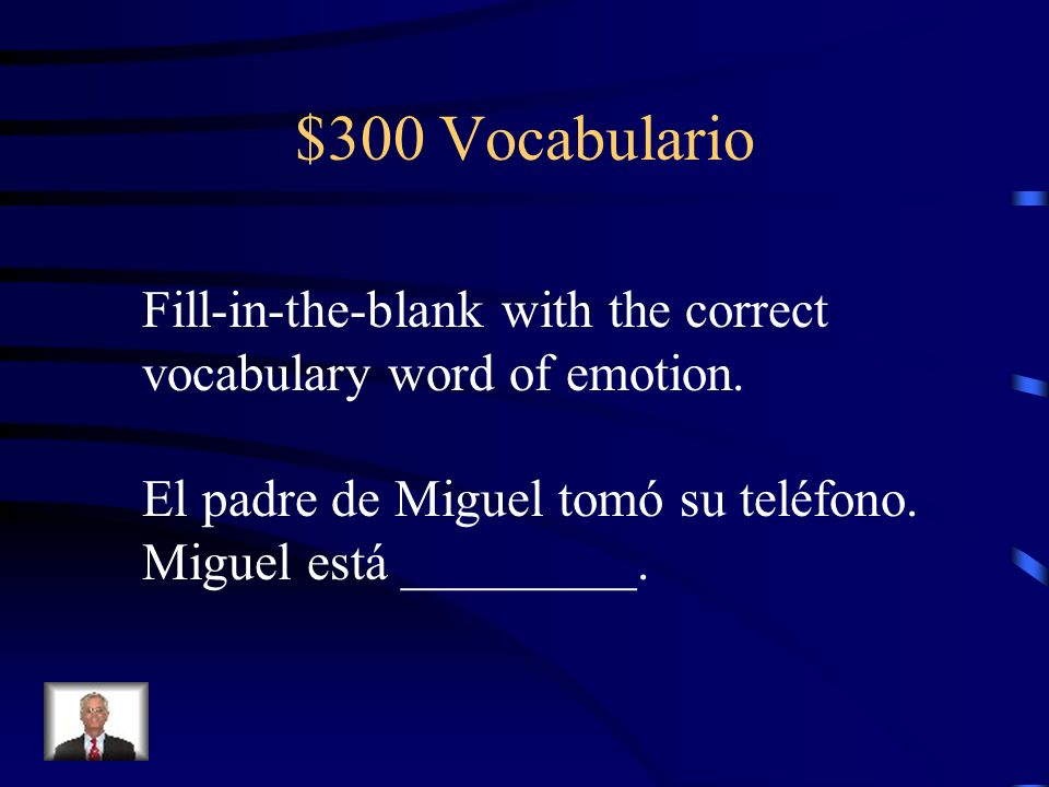 $300 Vocabulario Fill-in-the-blank with the correct vocabulary word of emotion.