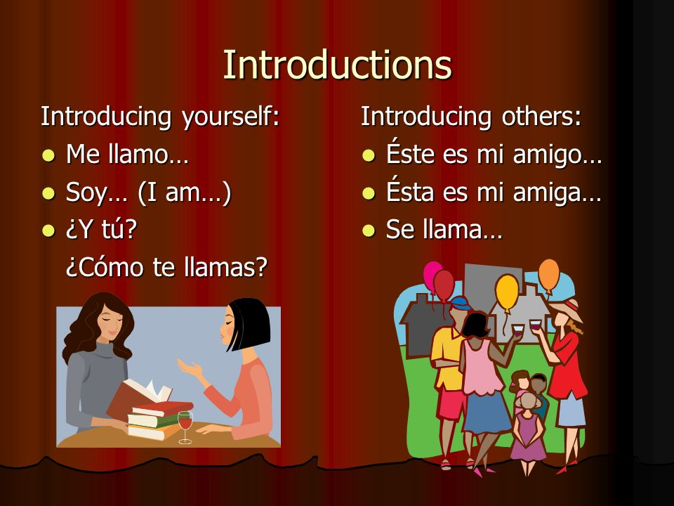 Introductions Introducing yourself: Me llamo… Soy… (I am…) ¿Y tú