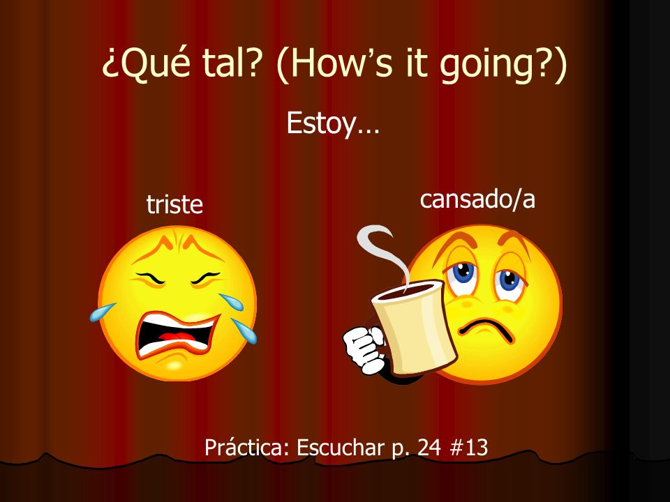 ¿Qué tal (How's it going )