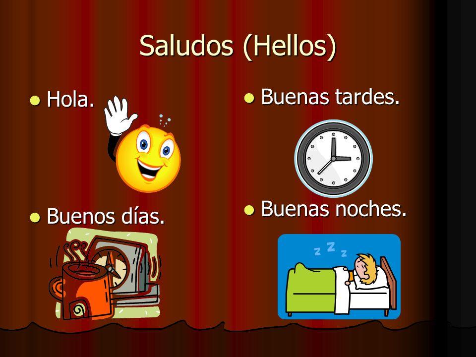 Saludos (Hellos) Hola. Buenos días. Buenas tardes. Buenas noches.
