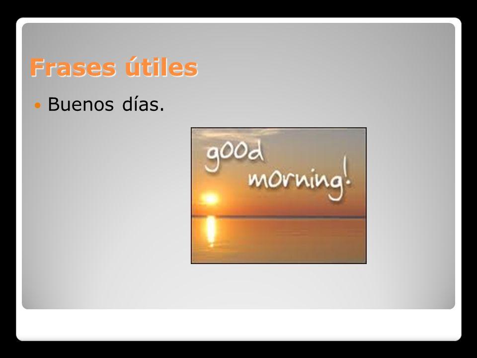 Frases útiles Buenos días.