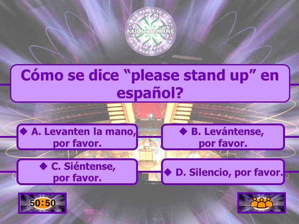 Cómo se dice please stand up en español
