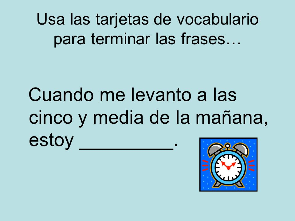 Usa las tarjetas de vocabulario para terminar las frases…