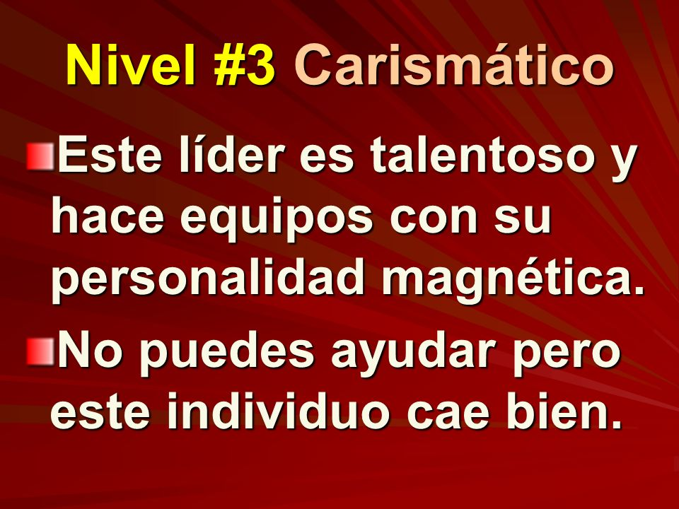 Nivel #3 Carismático Este líder es talentoso y hace equipos con su personalidad magnética.