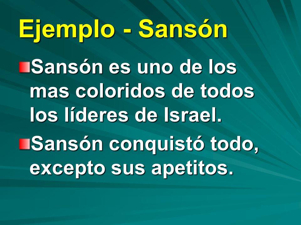 Ejemplo - Sansón Sansón es uno de los mas coloridos de todos los líderes de Israel.
