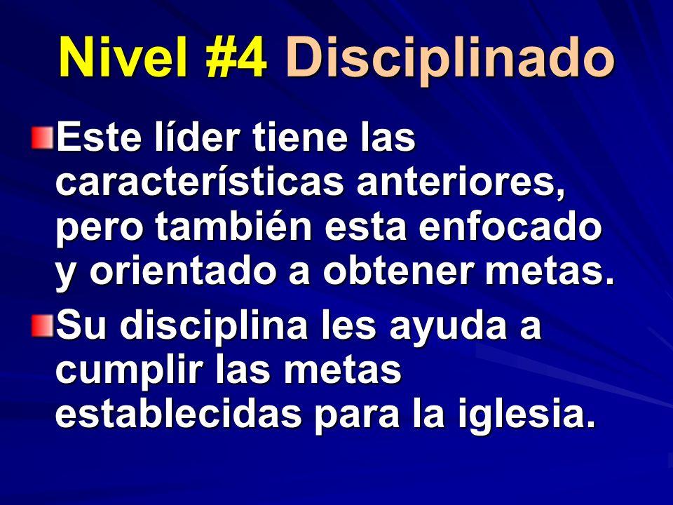 Nivel #4 Disciplinado Este líder tiene las características anteriores, pero también esta enfocado y orientado a obtener metas.