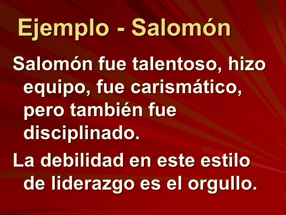 Ejemplo - Salomón Salomón fue talentoso, hizo equipo, fue carismático, pero también fue disciplinado.