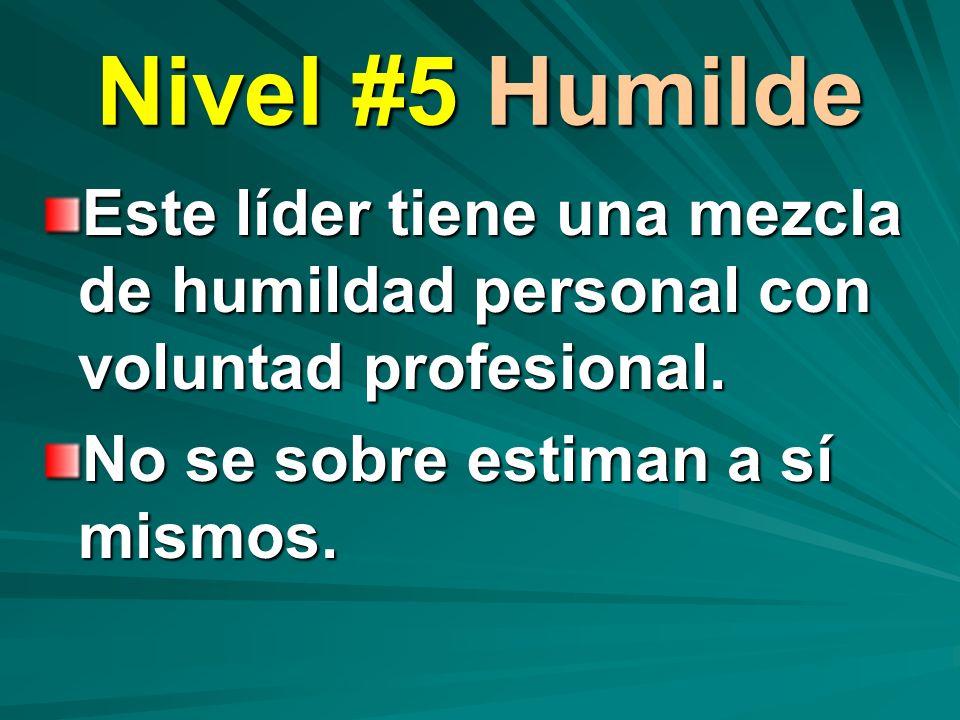 Nivel #5 Humilde Este líder tiene una mezcla de humildad personal con voluntad profesional.