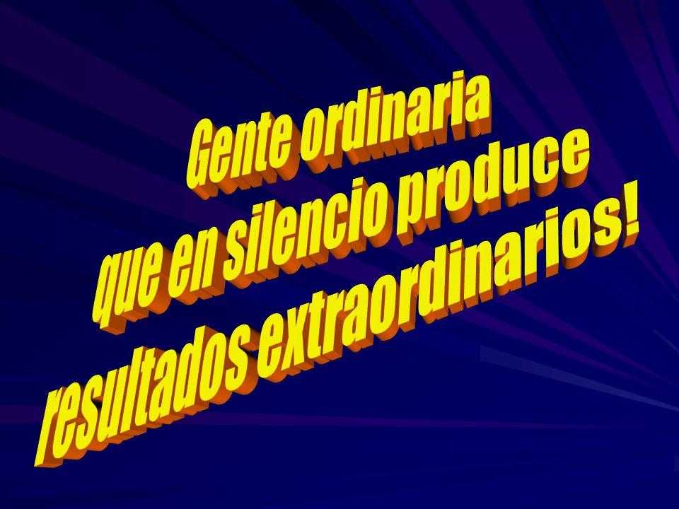 que en silencio produce resultados extraordinarios!