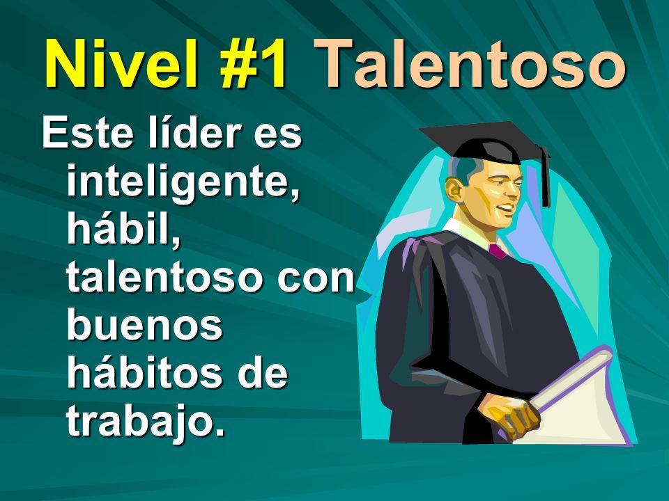 Nivel #1 Talentoso Este líder es inteligente, hábil, talentoso con buenos hábitos de trabajo.