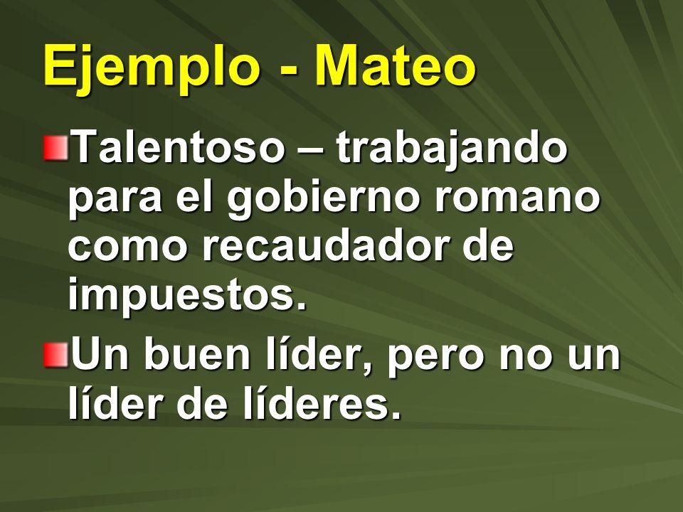 Ejemplo - Mateo Talentoso – trabajando para el gobierno romano como recaudador de impuestos.