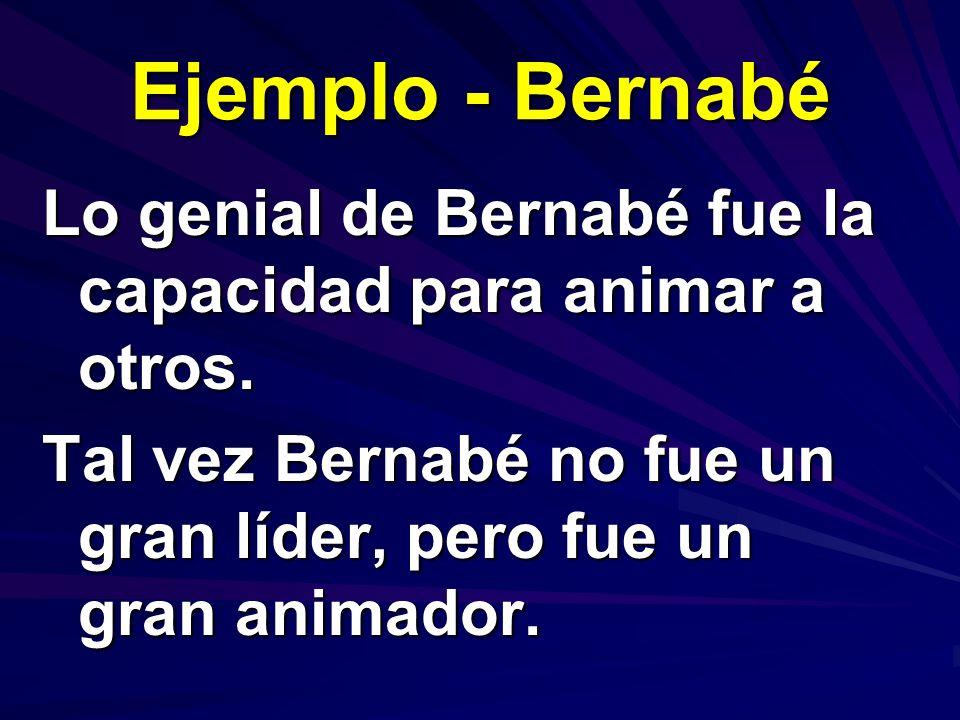 Ejemplo - Bernabé Lo genial de Bernabé fue la capacidad para animar a otros.