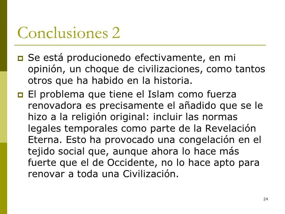 Conclusiones 2Se está producionedo efectivamente, en mi opinión, un choque de civilizaciones, como tantos otros que ha habido en la historia.