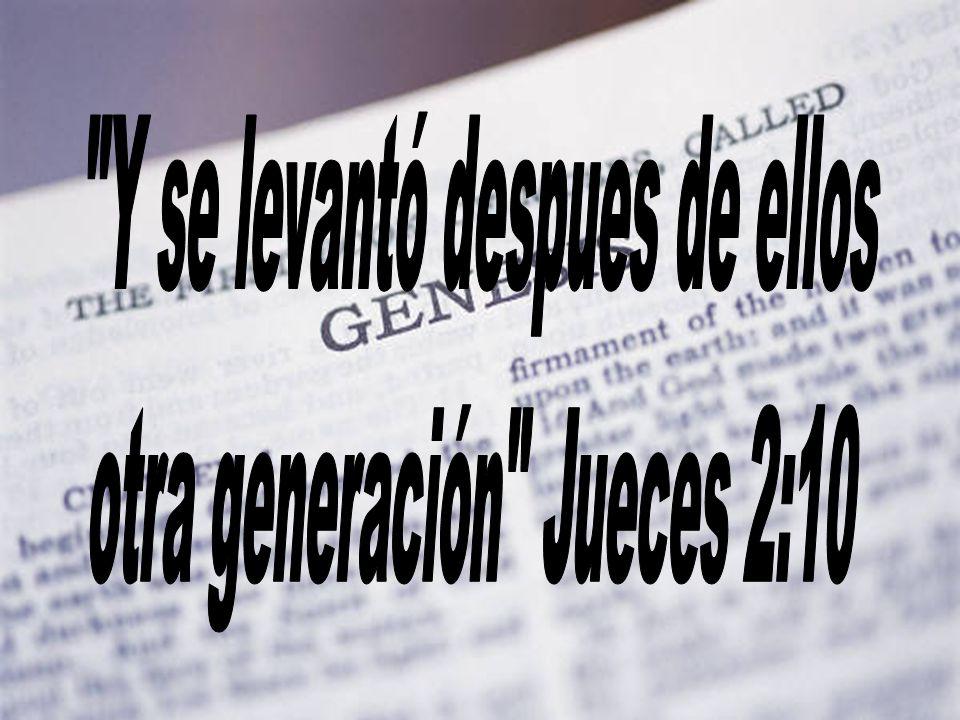 Y se levantó despues de ellos otra generación Jueces 2:10
