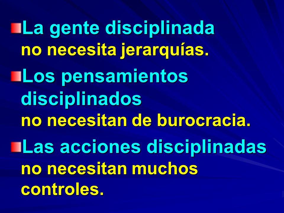 La gente disciplinada no necesita jerarquías.