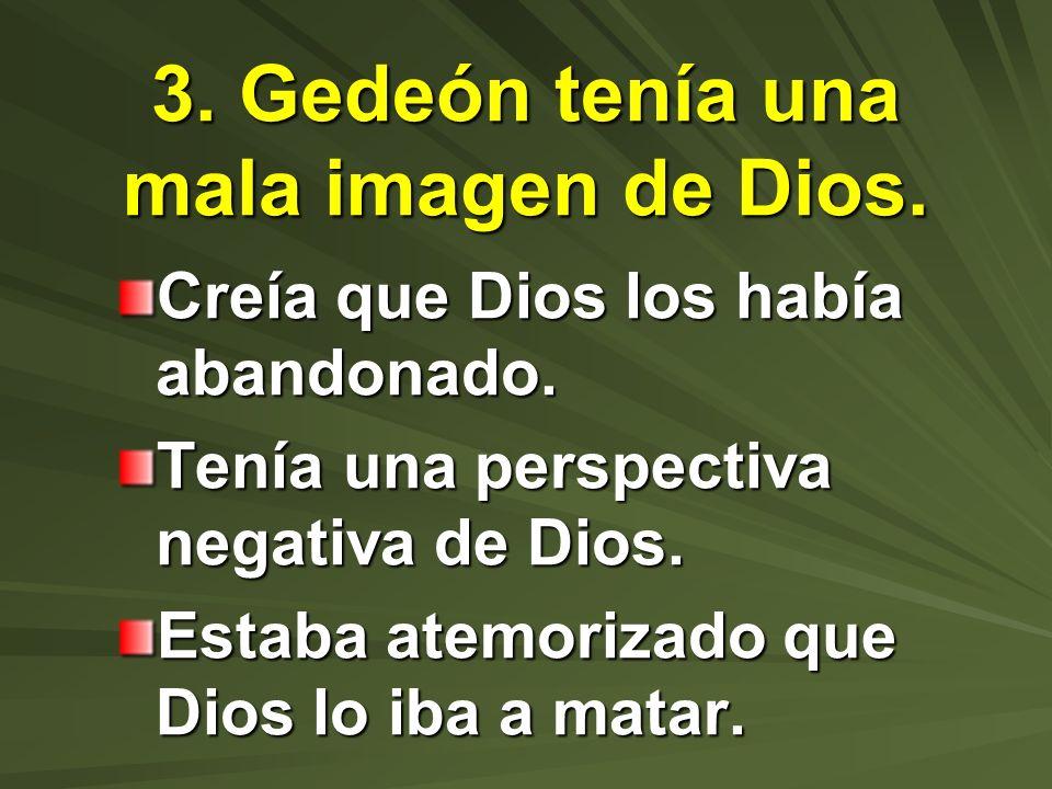 3. Gedeón tenía una mala imagen de Dios.