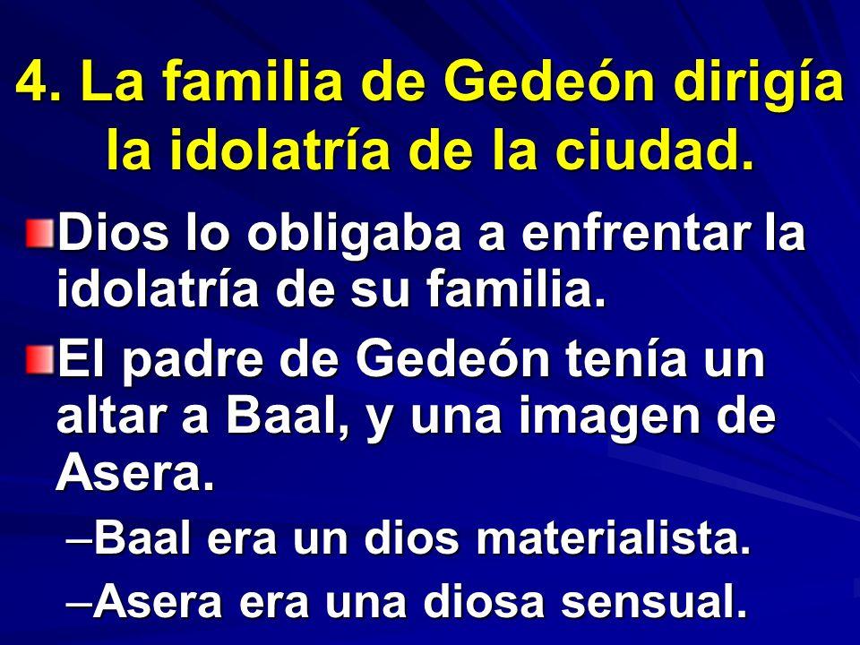 4. La familia de Gedeón dirigía la idolatría de la ciudad.