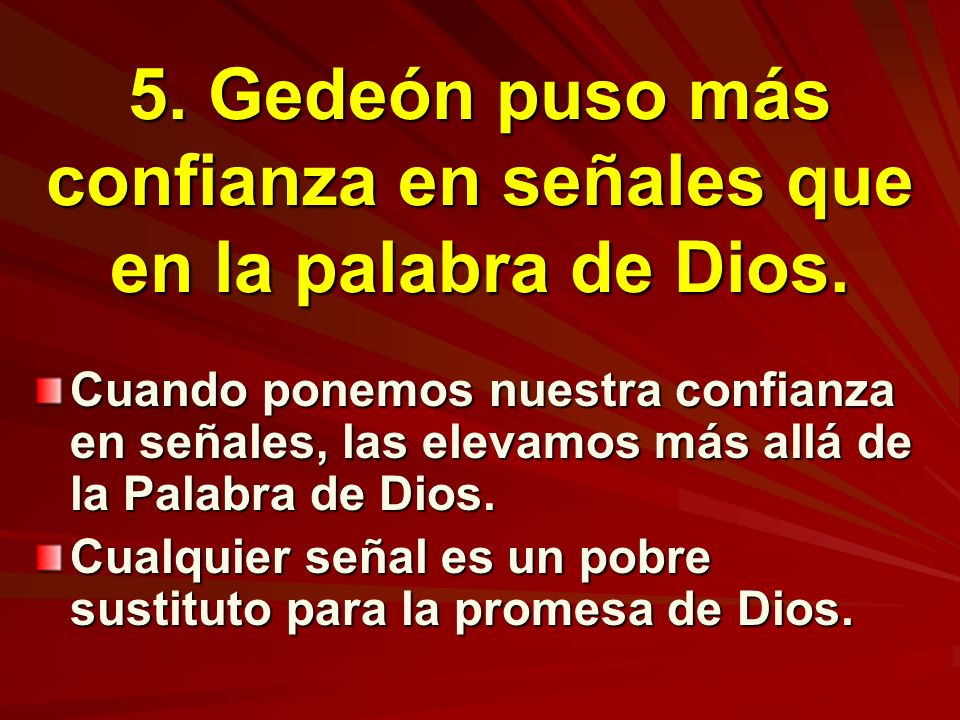 5. Gedeón puso más confianza en señales que en la palabra de Dios.