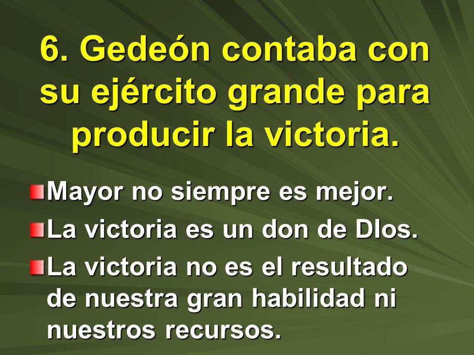 6. Gedeón contaba con su ejército grande para producir la victoria.