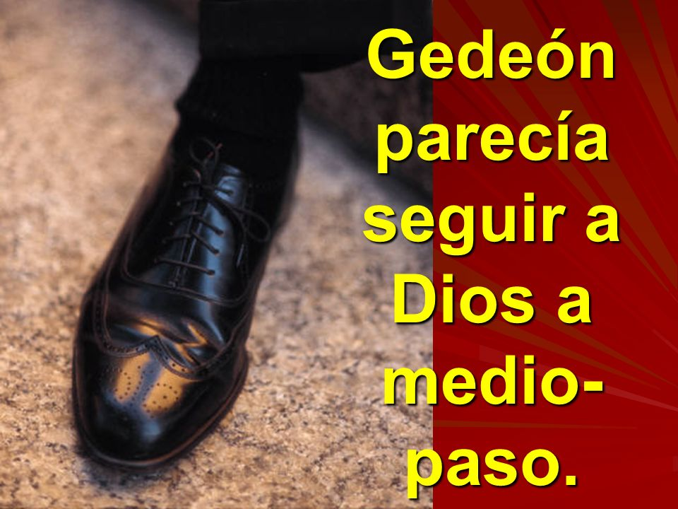 Gedeón parecía seguir a Dios a medio-paso.