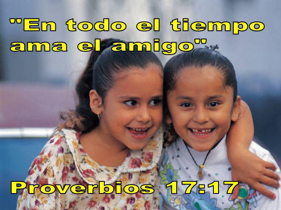 En todo el tiempo ama el amigo Proverbios 17:17