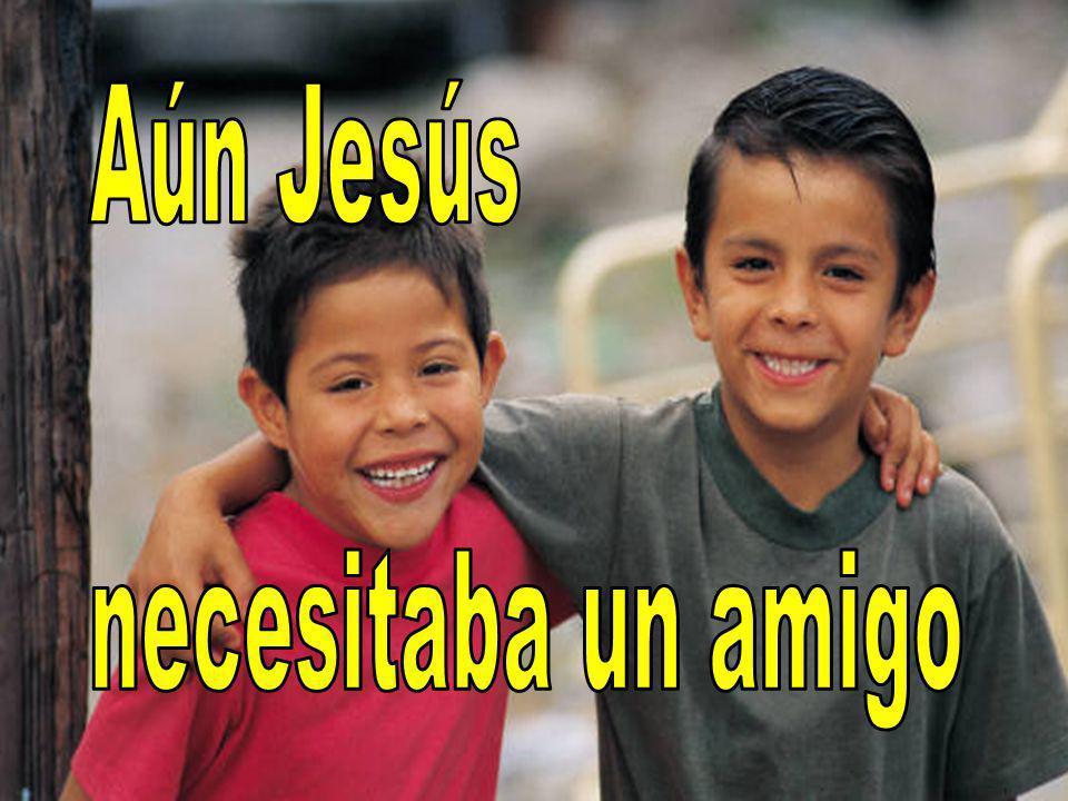 Aún Jesús necesitaba un amigo